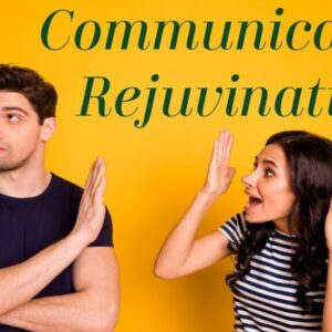 Communication Rejuvination