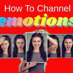 How to Channel Emotions